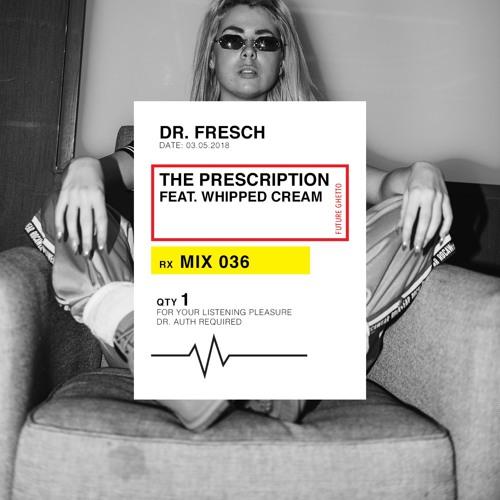 Dr. Fresch - The Prescription 036: WHIPPED CREAM Guest Mix