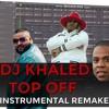 DJ KHALED TOP OFF ft. FUTURE BEYONCE JAY Z INSTRUMENTAL