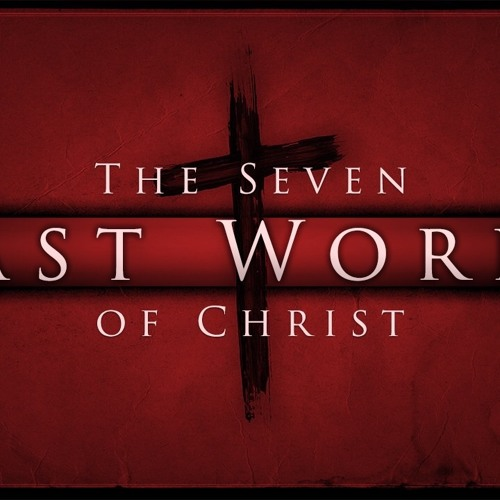 The Seven Last Words of Christ Week 4 (2018-03-04)