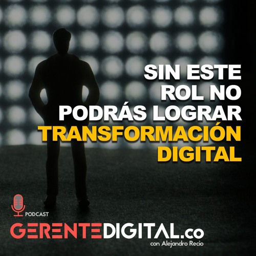 Sin este rol no podrás lograr Transformación Digital