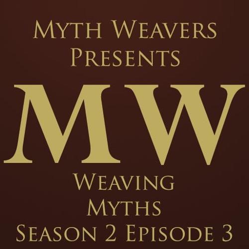 Weaving Myths Season 2 Episode 3