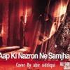 Aap Ki Nazron Mein Samjha - Bally Saggo Version Cover By  Abir Siddiqui