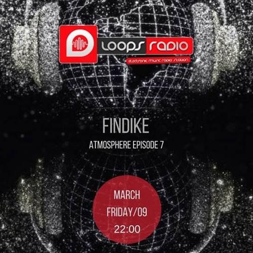 Findike - Atmosphere #7 Loops Radio March 2018
