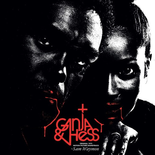Ganja & Hess (Original 1973 Motion Picture Soundtrack by Sam Waymon)