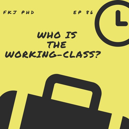 EP 86: Who is the working-class?