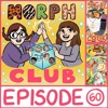 MorphClub - Episode 60- Special TV Special! eps 23 & 24