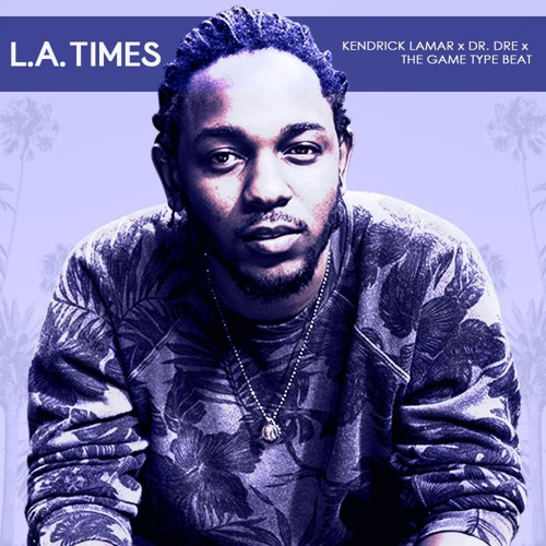 L.A. Times - Kendrick Lamar x Dr. Dre x The Game Type Beat