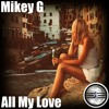 Mikey G- All My Love (2018 Extended Mix) Available now!