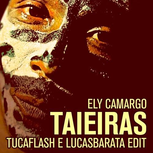 Ely Camargo - Taieiras - Tuca Flash E Lucas Barata EDIT