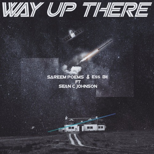 """Sareem Poems & Ess Be """"Way Up There (feat. Sean C. Johnson)"""""""
