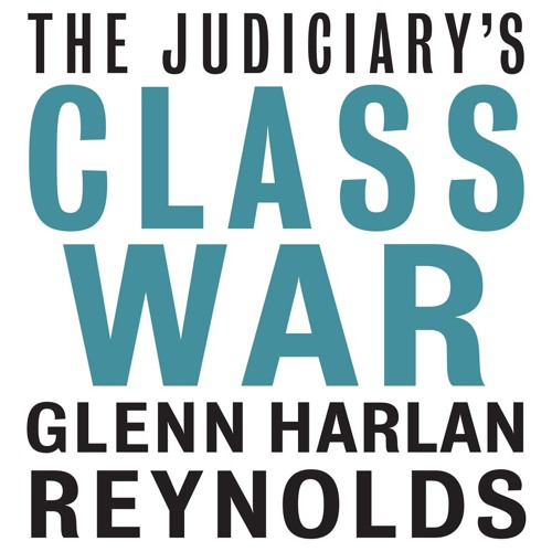 Glenn Harlan Reynolds on The Judiciary's Class War - Full Interview