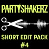 PARTYSHAKERZ SHORT EDIT PACK #4 W/ 15 TRACKS (FREE DOWNLOAD)