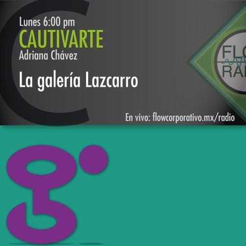 CautivArte 106 - La Galería Lazcarro