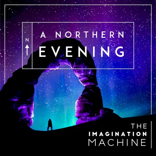 A Northern Evening - The Imagination Machine
