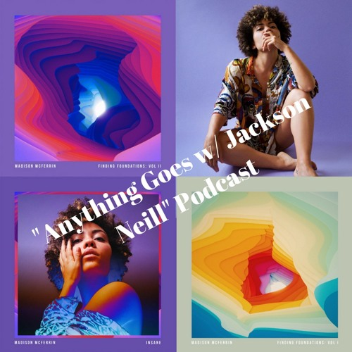 "Interview with Madison McFerrin: ""Anything Goes w/ Jackson Neill"" Podcast EP. 41 (3-6-18)"