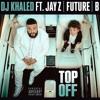 Top Off Remix - DJ Khaled, JAY-Z, Beyoncé & Future - (Block)