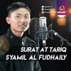 Best Recitation Surat At Tariq - Syamil Al Fudhaily