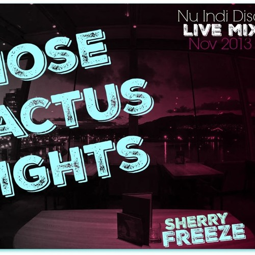 Those Cactus Nights -Mixed by Sherry Freeze -July 2011