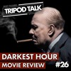 Darkest Hour Movie Review | Film News Podcast | Tripod Talk #26