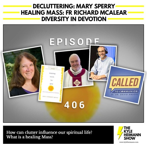 KHS 406 - Decluttering Mary Sperry - Healing Mass Fr Richard McAlear - Diversity in Devotion