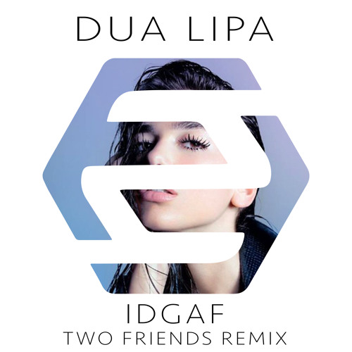 Dua Lipa - IDGAF (Two Friends Remix)