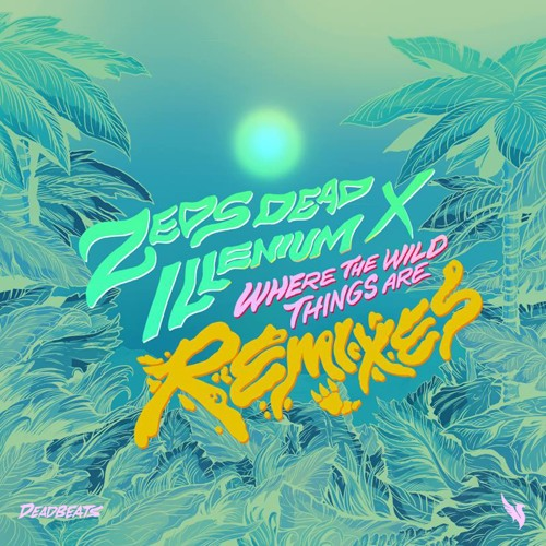 Zeds Dead X Illenium - Where The Wild Things Are (Cozway Remix)