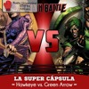 LA SÚPER CÁPSULA - HAWKEYE VS GREEN ARROW