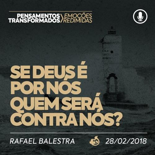 Se Deus é por nós quem será contra nós? - Rafael Balestra - 28/02/2018