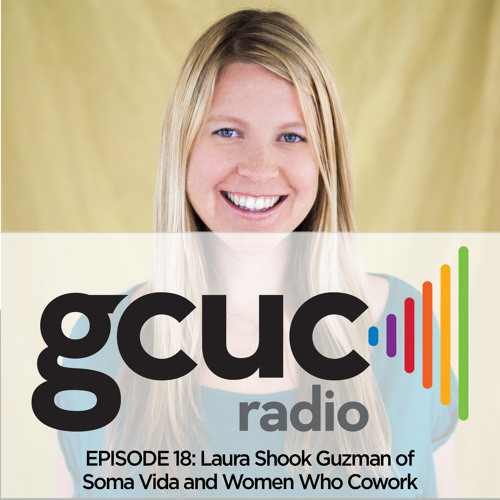 Episode 18 - Laura Shook Guzman of Soma Vida and Women Who Cowork