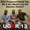 UGRR 13: How Prepared Would You Be if the World Lost All Electric Power?