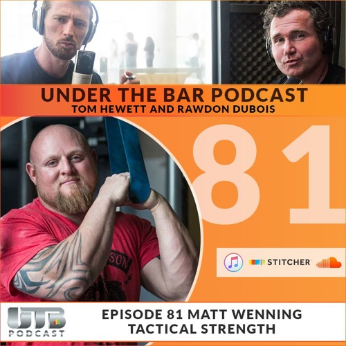 Matt Wenning - Tactical Strength on Ep. 81 of Under The Bar Podcast