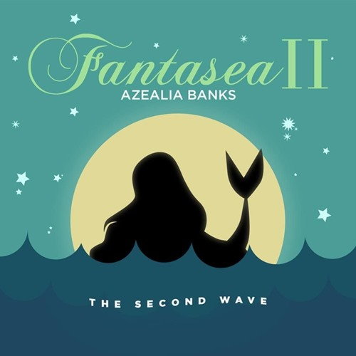 AZEALIA BANKS - FANTASEA II SNIPPETS LEAK by Azealia Banks on SoundCloud -  Hear the world's sounds