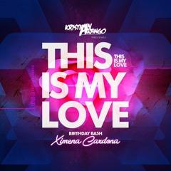 This Is My Love -Birthday Bash Ximena Cardona