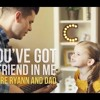 You've Got A Friend In Me - Claire Ryann And Dad