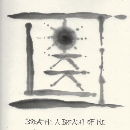 Breathe a Breath of Me