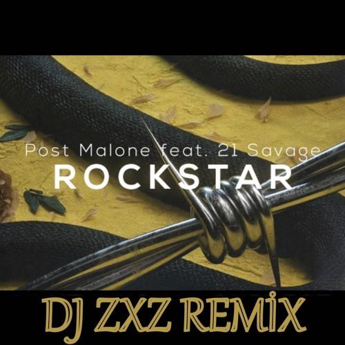 Post Malone 21 Savage: Rockstar Ft. 21 Savage (DJ ZXZ REMİX) By DJ