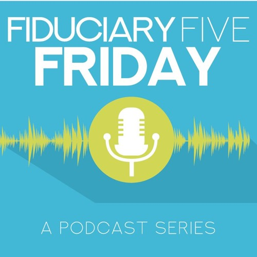 Fiduciary Five Friday: Who's Responsible? The 3(21), 3(38) and the Discretionary Trustee