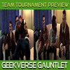 Team Title Tournament Preview/New Players Debut : GeekVerse Gauntlet