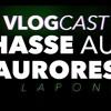 VLOGCAST: à la chasse aux aurores boréales en Suède