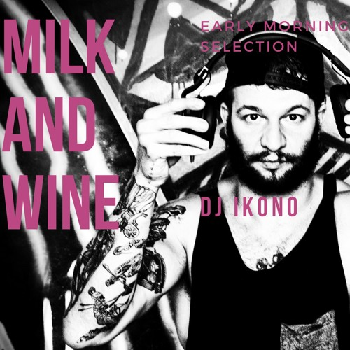 Milk and Wine - Early Morning Selection by Dj ikono