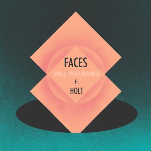 'Faces' - Will Phåråoh ft. Holt
