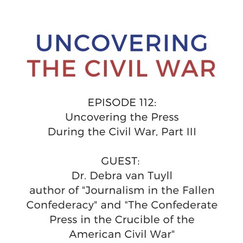 Episode 112: Uncovering the Press During the Civil War, Part III