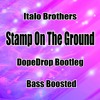 Italo Brothers - Stamp On The Ground (DopeDrop Bootleg) (Bass Boosted)