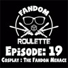 Episode 19: Cosplay : The Fandom Menace