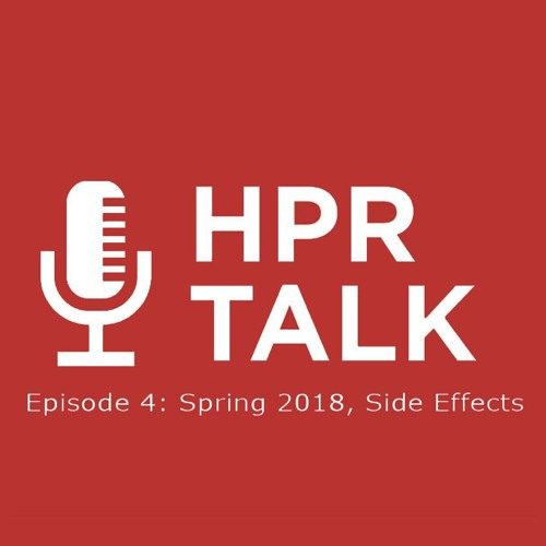HPR Talk Episode 4: Spring 2018, Side Effects