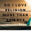 Do I Love Religion More Than Science|NEW VERSION SONGS ORIGINALS|WORST SONG
