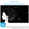 HM 73  Chronic Pain – Reducing with Hypnosis Part 1