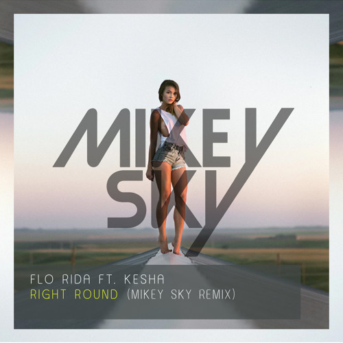 Flo Rida Ft Kesha Right Round Mikey Sky Remix Free Download By Mikey Sky