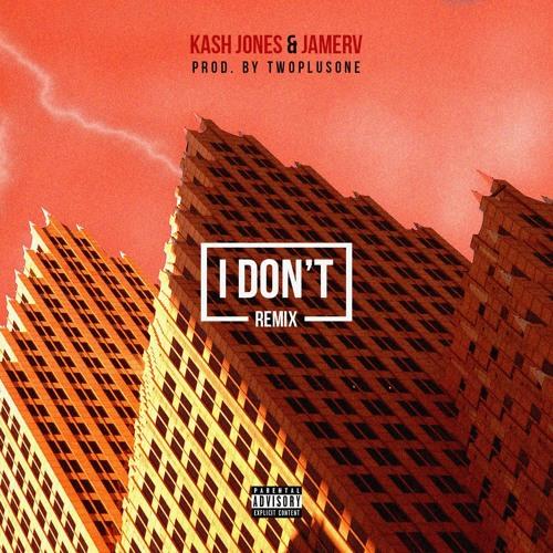 KA$H JONE$ - I DON'T REMIX Feat. JAMERV (Prod. By twoplusone)
