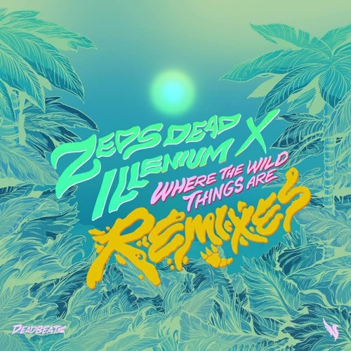 Zeds Dead & Illenium - Where The Wild Things Are (Golf Clap Remix) - Deadbeats